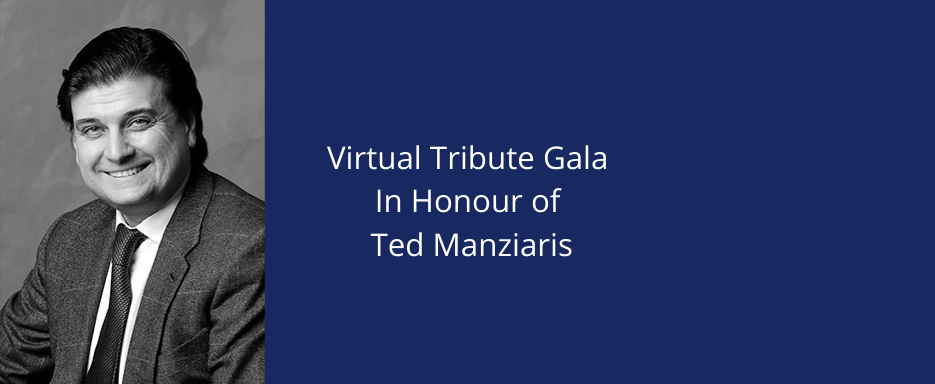 Virtual Tribute Gala In Honour of Ted Manziaris